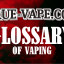 Glossary of Vaping - bought to you by True Vape Online Vape Store UK