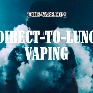 Direct-to-lung vaping - what is it?
